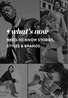 Need-to-know stories, styles and brands.