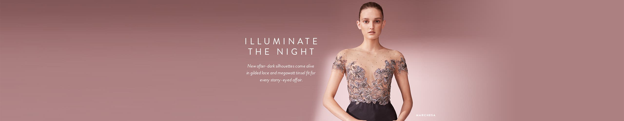 Designer eveningwear to illuminate the night.