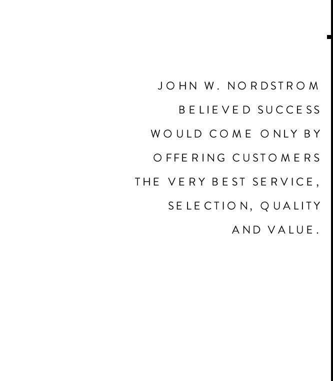 John W. Nordstrom believed success would come only by offering customers the very best service, selection, quality and value.