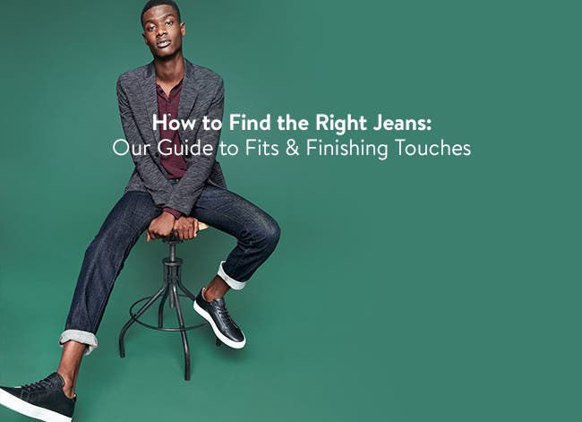 How to Find the Right Jeans: Our Guide to Fits & Finishing Touches