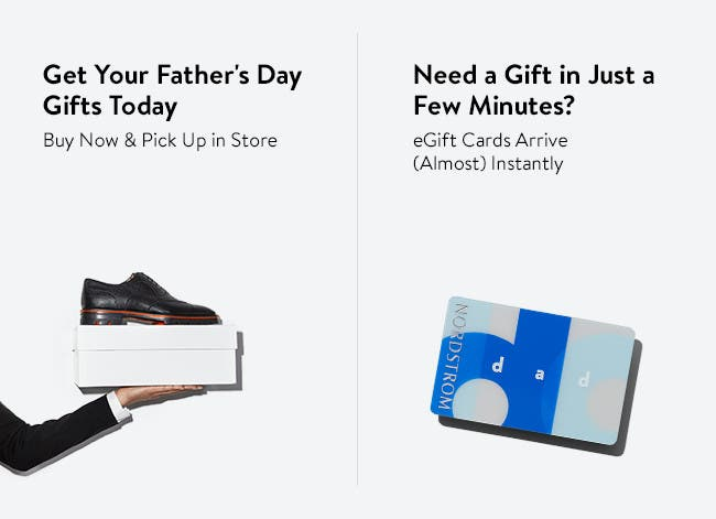 Get your Father's Day gifts today: buy now and pick up in store or get Dad an eGift card.