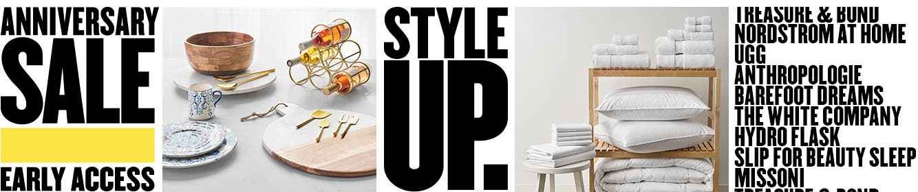 Anniversary Sale Early Access. Style up. Bedding, décor and more on sale from Treasure and Bond, Nordstrom at Home, Ugg, Anthropologie, Barefoot Dreams, The White Company, Hydro Flask, Slip for Beauty Sleep, Missoni.