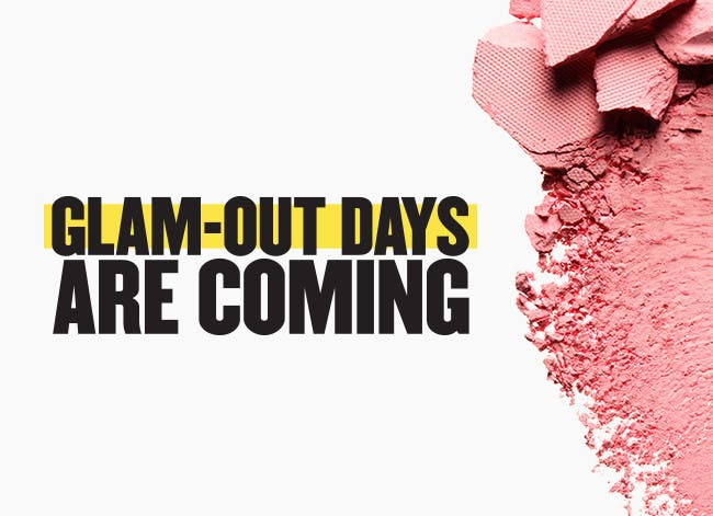 Glam-Out Days are coming.