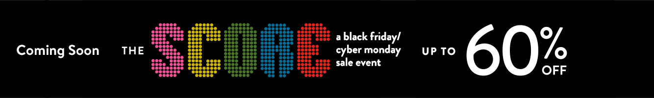 Coming Soon: The Score. A Black Friday and Cyber Monday Sale Event.