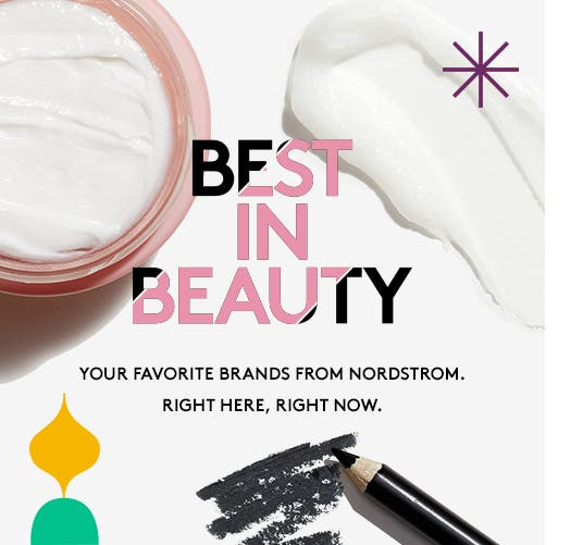 Best in beauty. Your favorite brands from Nordstrom. Right here, right now.