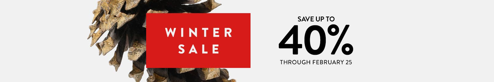 Winter Sale: save up to 40% through February 25.