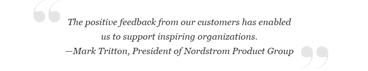 """The positive feedback from our customers has enabled us to support inspiring organizations."" —Mark Tritton, President of Nordstrom Product Group"