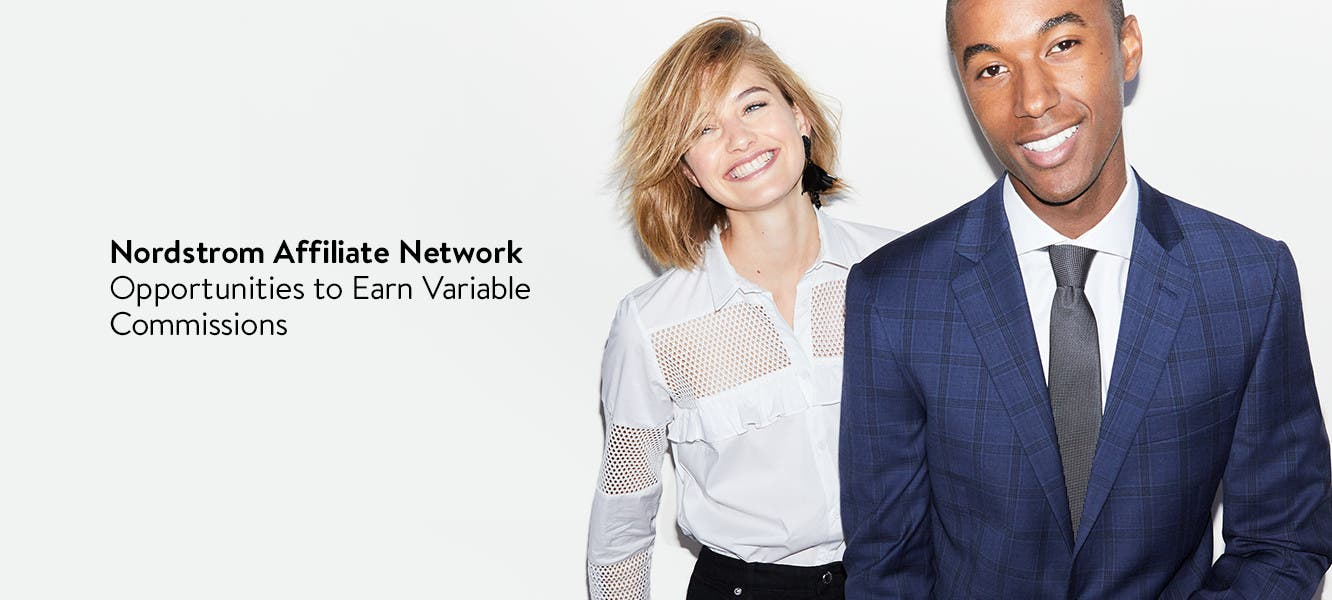 Nordstrom Affiliate Network. Opportunities to earn variable commissions.