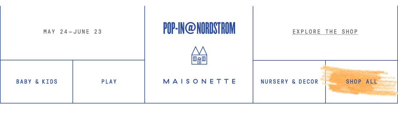 Pop-In@Nordstrom x Maisonette. May 24 to June 23.
