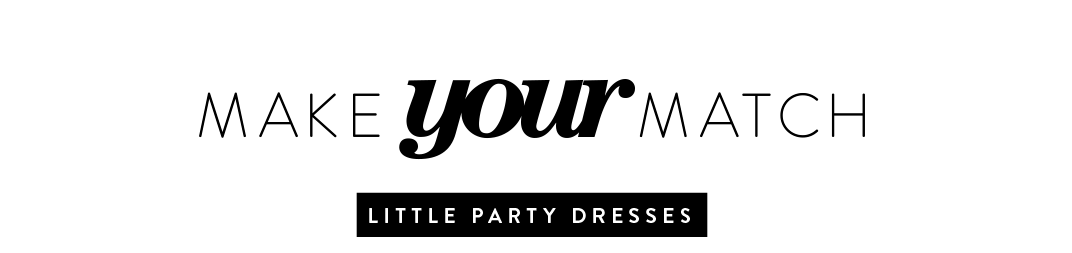Make your match: little party dresses.