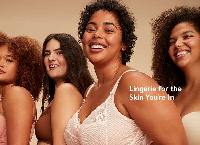 Lingerie for the skin you're in.