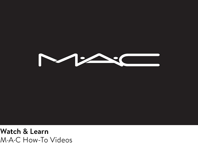M·A·C how-to videos.