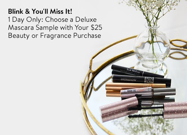 One day only: Choose a deluxe mascara sample with your $25 beauty or fragrance purchase.