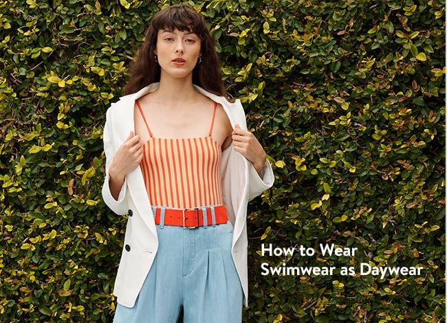How to wear swimwear as daywear.