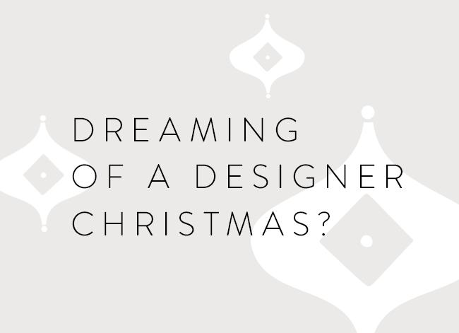 Dreaming of a designer Christmas?