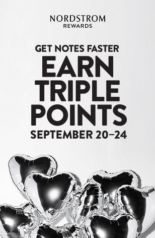 Nordstrom Rewards. Get Notes even faster: earn triple points September 20-24.