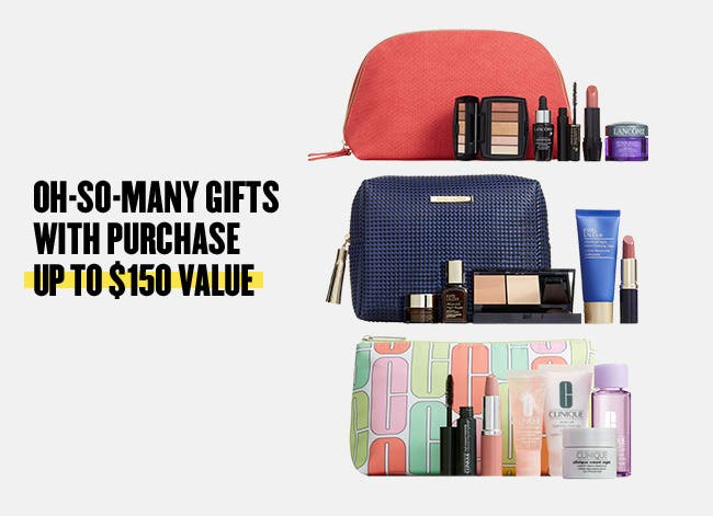 Oh-so-many gifts with purchase. Up to $150 value.