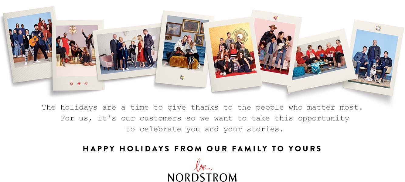 Happy holidays, from our family to yours. Love, Nordstrom.