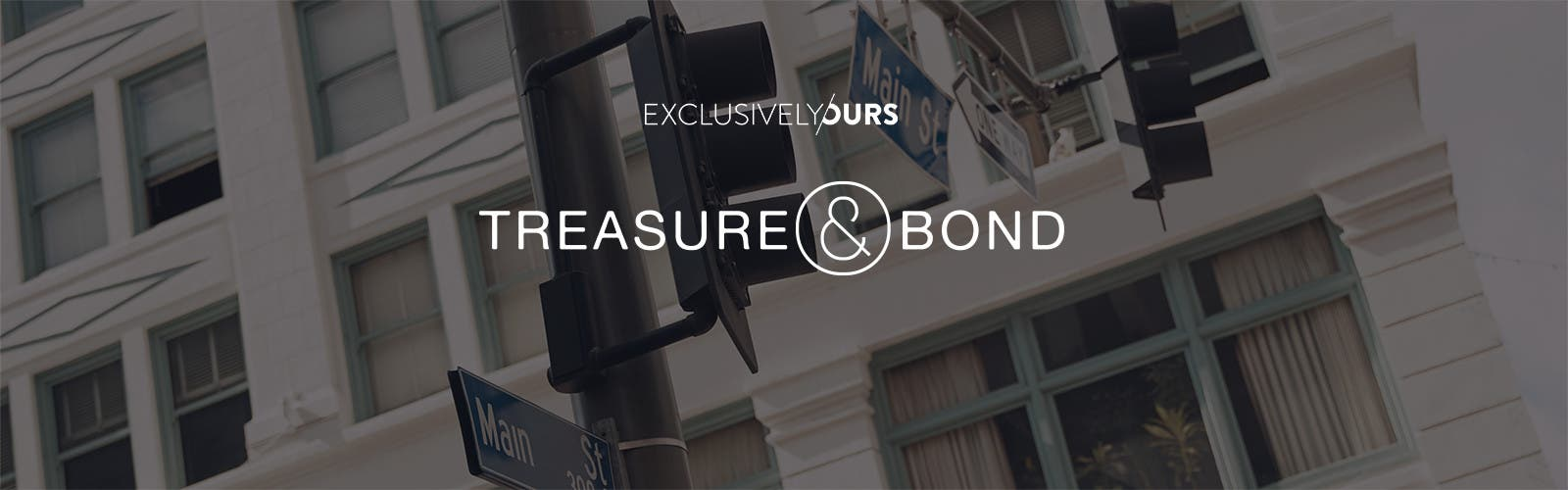 Exclusively ours: Treasure & Bond.