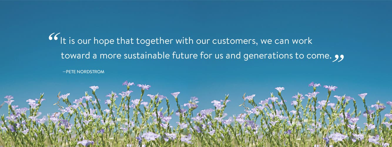 """It is our hope that together with our customers, we can work toward a more sustainable future for us and generations to come."" —Pete Nordstrom"