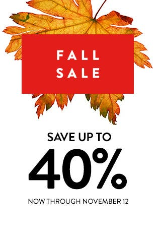 Fall Sale: save up to forty percent now through November twelve.