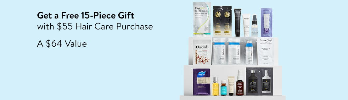 Get a free gift with $55 hair care purchase. A $64 value.