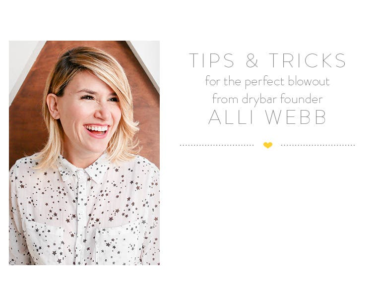 Tips and tricks for the perfect blowout from Drybar founder Alli Webb.