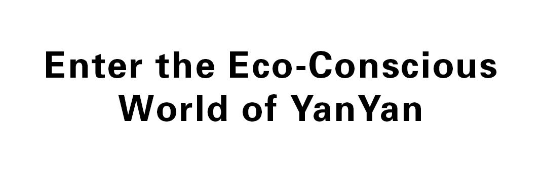 Enter the Eco-Conscious World of YanYan