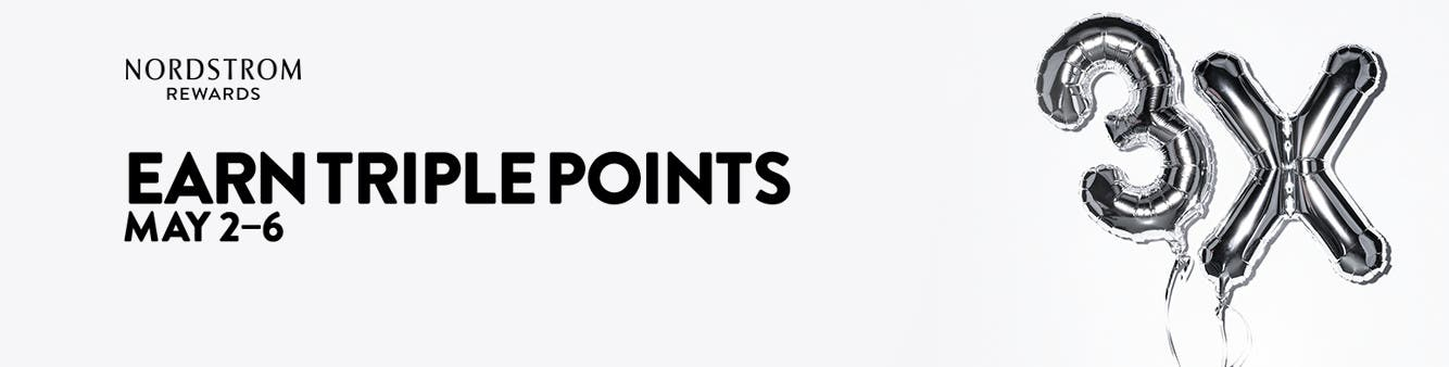 Nordstrom Rewards. Earn triple points May 2-6.