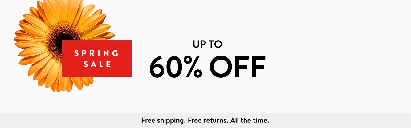 Spring Sale: up to 60% off. Free shipping. Free returns. All the time.