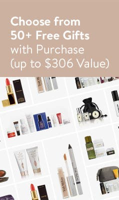 Choose from 50+ free gifts with purchase. Up to $306 value.