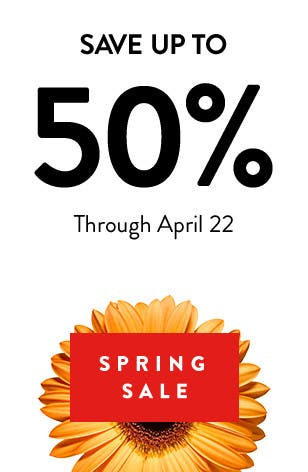Spring Sale: save up to 50% through April 22. Buy now and pick up in store.