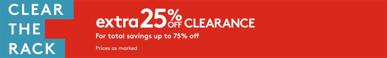 Clear the Rack: Extra twenty-five percent off clearance. For total savings up to 75% off. Prices as marked.