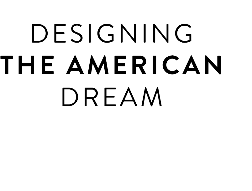 Designing the American dream.