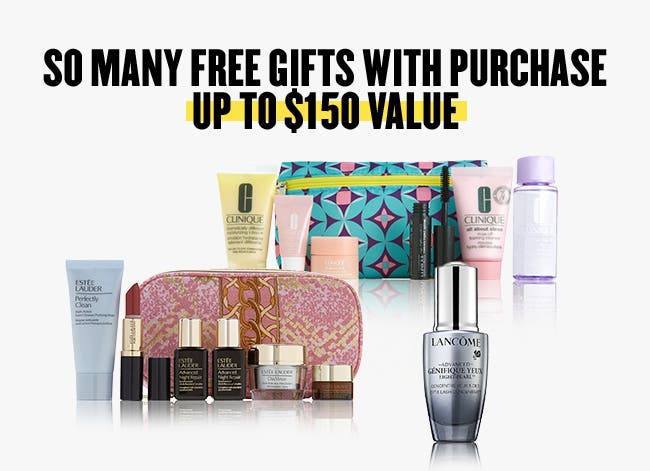 So many free gifts with purchase. Up to $150 value.
