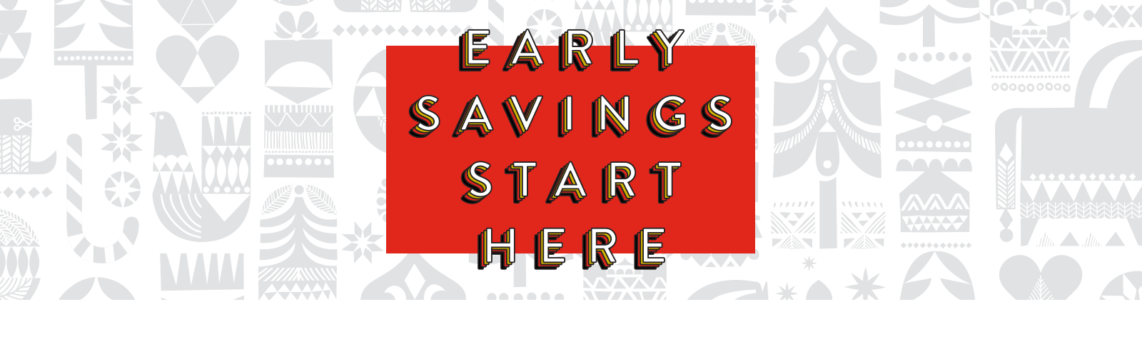 Early savings start here.