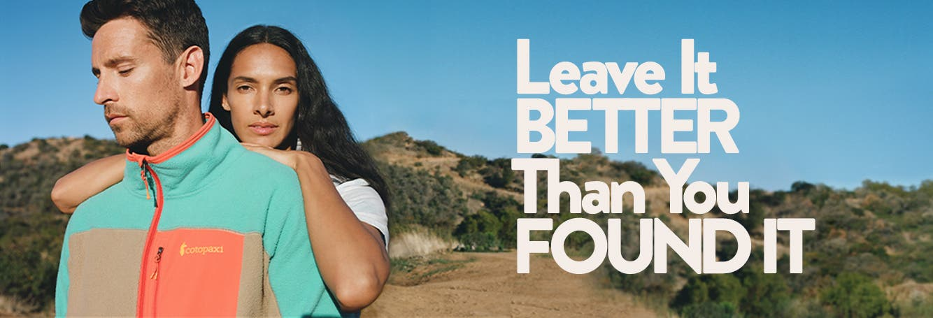 Leave it better than you found it: our promise to the planet.