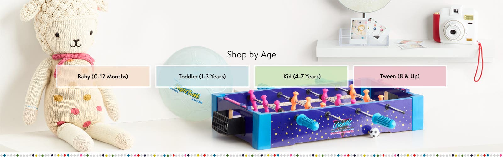 Shop kids' toys by age.