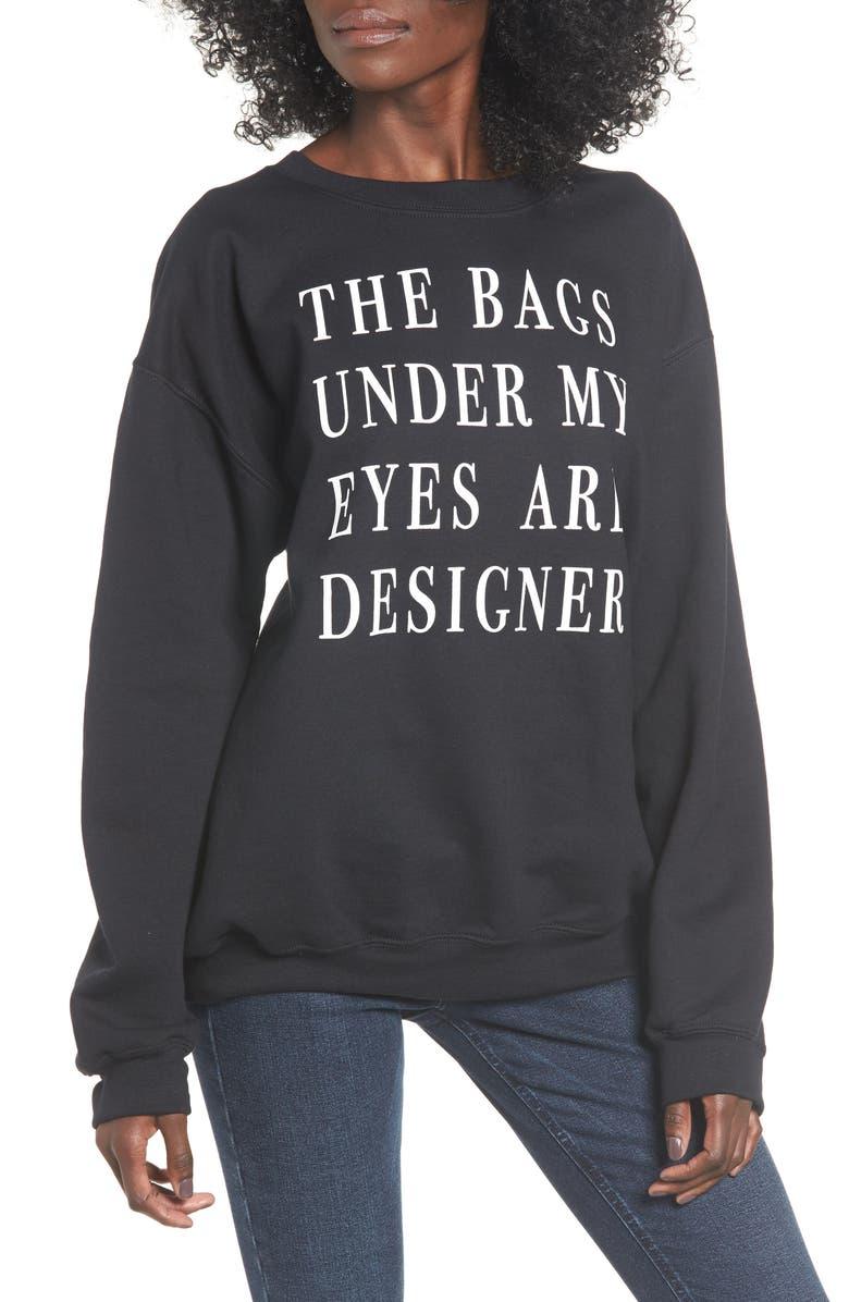 Bags Under My Eyes Sweatshirt