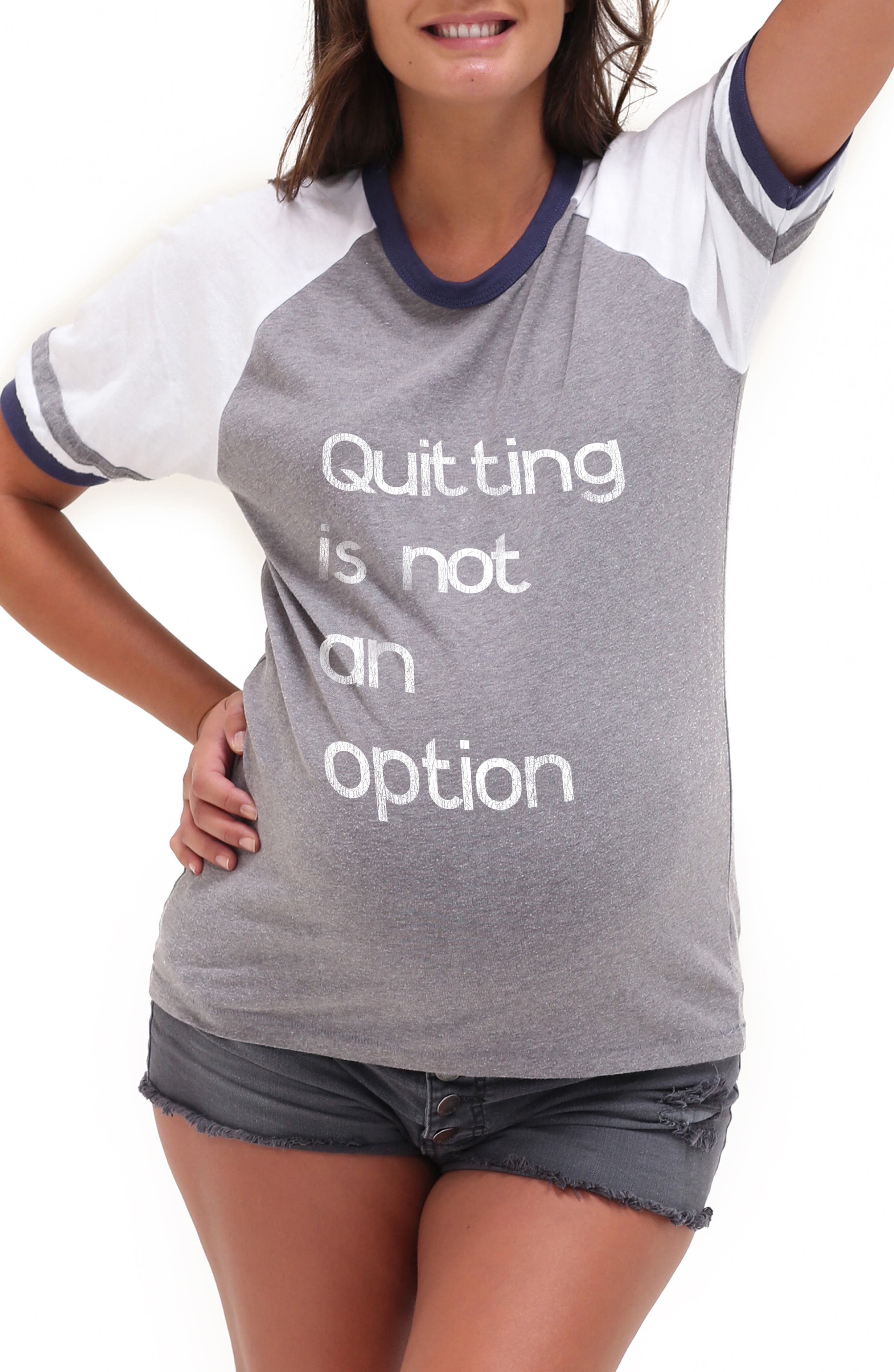 Quitting Is Not An Option Maternity Graphic Tee